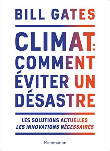 Climat : comment éviter un désastre: Les solutions actuelles. Les innovations nécessaires