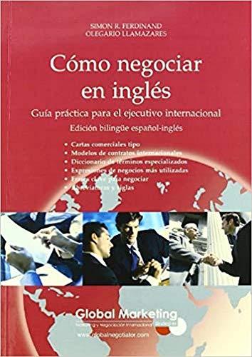 Cómo Negociar En Inglés: Guía práctica para el ejecutivo internacional (ECONOMIA)