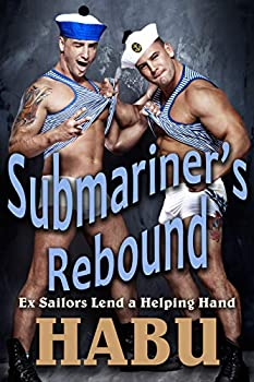 Submariner s Rebound  Ex Sailors Lend a Helping Hand  Rough Gay Sailors Book 3