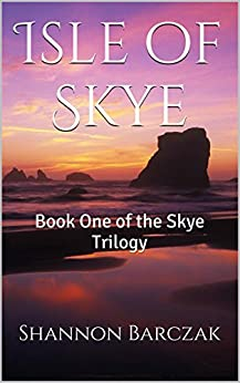 Isle of Skye: Book One of the Skye Trilogy by [Shannon Barczak]