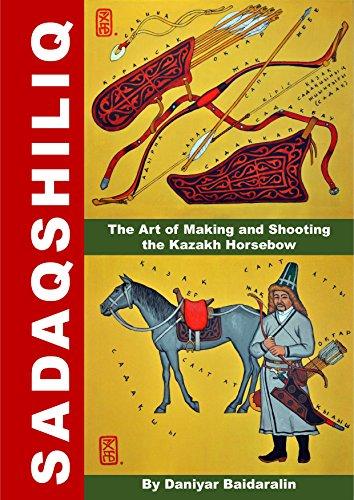 Sadaqshiliq: the Art of Making and Shooting the Kazakh Horsebow (English Edition)
