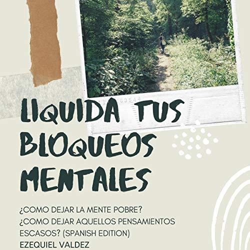 liquida tus bloqueos mentales [Clear Your Mental Blocks] Audiobook By Ezequiel Valdez cover art