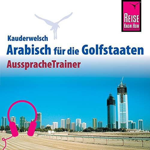 Reise Know-How Kauderwelsch AusspracheTrainer Arabisch für die Golfstaaten