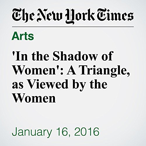 'In the Shadow of Women': A Triangle, as Viewed by the Women audiobook cover art