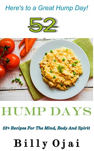 52 Hump Days: Recipes For Your Body, Mind, and Spirit (52 Series Book 2) (English Edition)