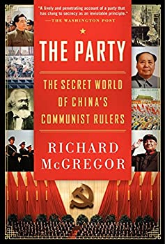 The Party  The Secret World of China s Communist Rulers