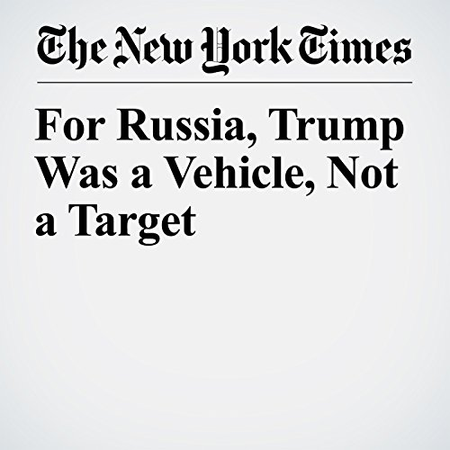For Russia, Trump Was a Vehicle, Not a Target audiobook cover art