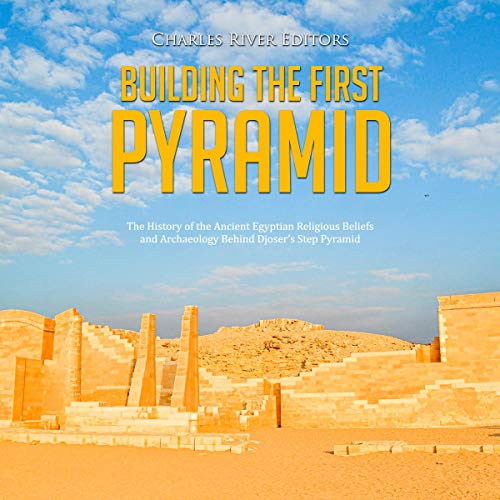 Building the First Pyramid Audiobook By Charles River Editors cover art