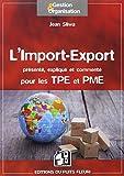 L'Import-Export - Présenté, expliqué et commenté pour les TPE et PME
