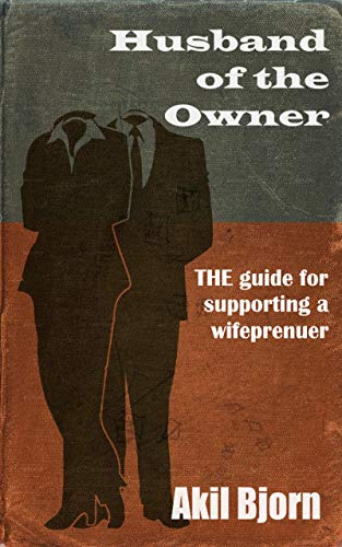 Husband Of The Owner: THE guide for supporting a wifeprenuer (English Edition)