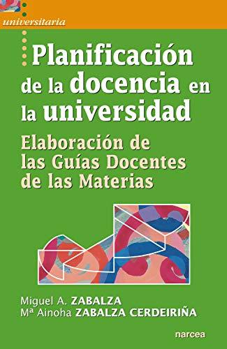 Planificación de la docencia en la universidad: Elaboración de las Guías Docentes de las Materias (Universitaria nº 28) (Spanish Edition)