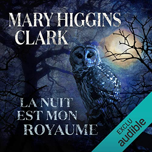 La nuit est mon royaume                   By:                                                                                                                                 Mary Higgins Clark                               Narrated by:                                                                                                                                 Elizabeth Morat                      Length: 12 hrs and 27 mins     2 ratings     Overall 5.0