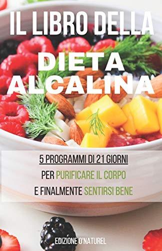 Il Libro della Dieta Alcalina: Perché una dieta alcalina fa bene ? Che si tratti di perdere peso, di concepire un bambino o di curare una malattia, la ... e a trovare la pace nella vostra vita.