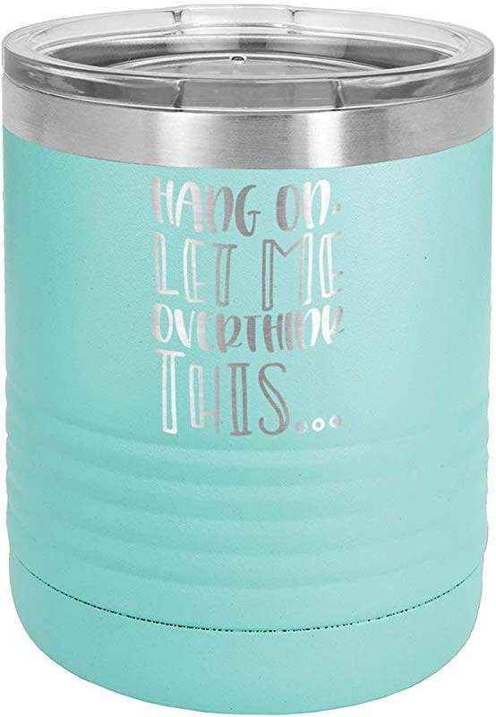 HANG ON LET ME OVERTHINK THIS TEAL 10 Oz Drink Tumbler With Lid Yeti Lowball Style Stainless Steel Travel Mug Engraved Coffee Cup With Funny Quotes OnlyGifts Com