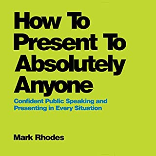 How to Present to Absolutely Anyone     Confident Public Speaking and Presenting in Every Situation              By:                                                                                                                                 Mark Rhodes                               Narrated by:                                                                                                                                 Dennis Kleinman                      Length: 4 hrs and 38 mins     Not rated yet     Overall 0.0