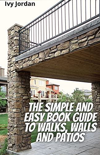 The Simple And Easy Book Guide To Walks, Walls And Patios (English Edition)