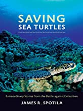 Saving Sea Turtles ; Extraordinary Stories from the Battle against Extinction