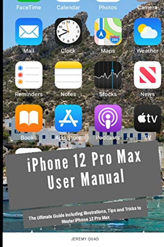 iPhone 12 Pro Max User Manual: The Ultimate Guide including Illustrations, Tips and Tricks to Master iPhone 12 Pro Max