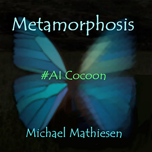 Metamorphosis: #AI Cocoon Audiobook By Michael Mathiesen cover art