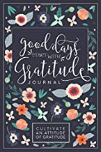 Good Days Start With Gratitude: A 52 Week Guide To Cultivate An Attitude Of Gratitude:..