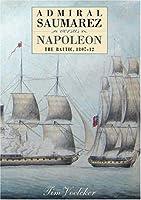 Admiral Saumarez Versus Napoleon: The Baltic, 1807-12