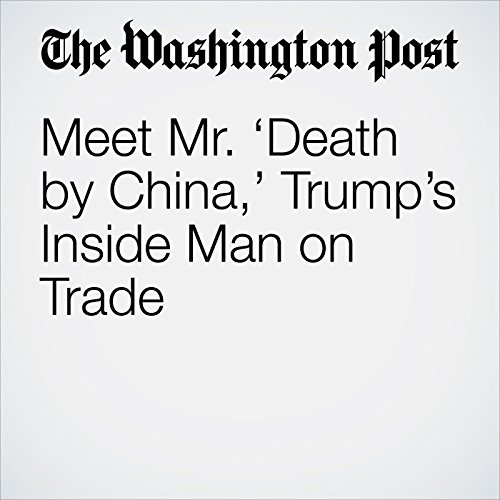 Meet Mr. 'Death by China,' Trump's Inside Man on Trade audiobook cover art