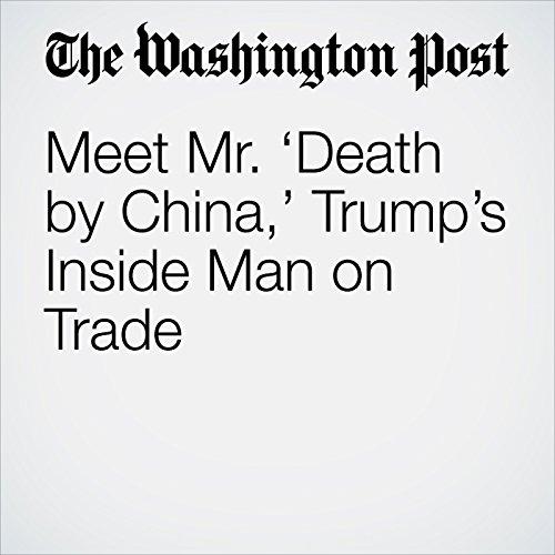 Meet Mr. 'Death by China,' Trump's Inside Man on Trade copertina