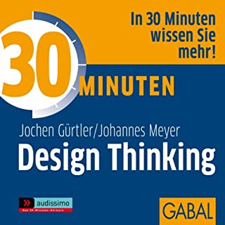 30 Minuten Design Thinking                   Autor:                                                                                                                                 Jochen Gürtler,                                                                                        Johannes Meyer                               Sprecher:                                                                                                                                 Gilles Karolyi,                                                                                        Gabi Franke,                                                                                        Gordon Piedesack                      Spieldauer: 1 Std. und 3 Min.     54 Bewertungen     Gesamt 3,8