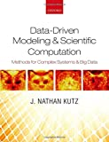 Kutz, J: Data-Driven Modeling & Scientific Computation: Methods for Complex Systems & Big Data - J. Nathan Kutz