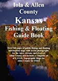 Iola & Allen County Kansas Fishing & Floating Guide Book: Complete fishing and floating information for Allen County Kansas (Kansas Fishing & Floating Guide Books)