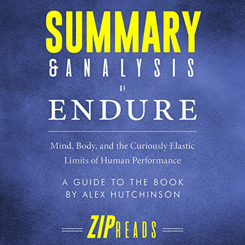 Summary & Analysis of Endure: Mind, Body, and the Curiously Elastic Limits of Human Performance | A Guide to the Book by Alex Hutchinson cover art