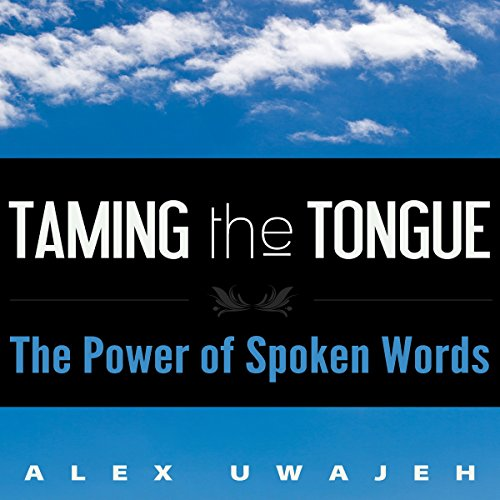 Taming the Tongue     The Power of Spoken Words              By:                                                                                                                                 Alex Uwajeh                               Narrated by:                                                                                                                                 Glenn Koster Jr.                      Length: 1 hr and 9 mins     Not rated yet     Overall 0.0