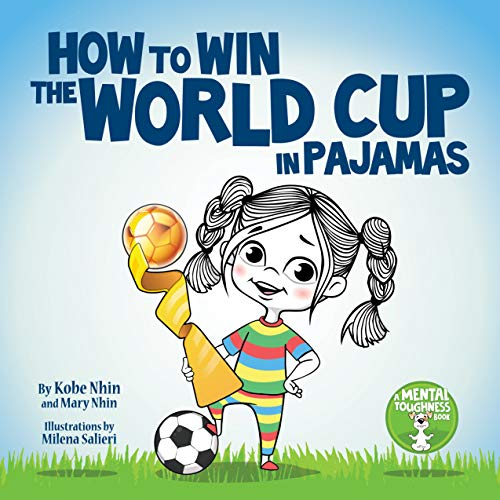 How to Win the World Cup in Pajamas: Mental Toughness for Kids (Grow Grit Series Book 2) (English Edition)
