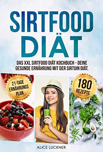 Sirtfood Diät: Das XXL Sirtfood Diät Kochbuch - Deine gesunde Ernährung mit der Sirtuin Diät. Bonus: 21-Tage Ernährungsplan zum Abnehmen. Genussvoll abnehmen mit 180 leckeren Sirtfood Rezepten