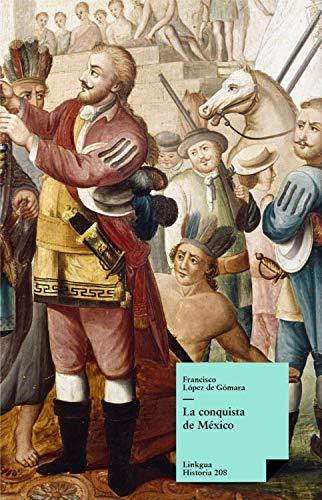 La conquista de México (Historia nº 208) eBook: López de Gómara, Francisco: Amazon.es: Tienda Kindle