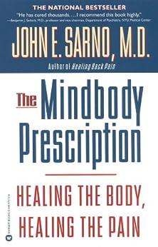 The Mindbody Prescription: Healing the Body, Healing the Pain by [John E. Sarno]