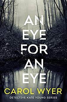 An Eye for an Eye (Detective Kate Young Book 1) by [Carol Wyer]
