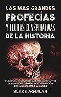 Las más Grandes Profecías y Teorías Conspirativas de la Historia: 2 Libros en 1 - Las Profecías más Impactantes de la Historia, Teorías de Conspiración que han Impactado al Mundo