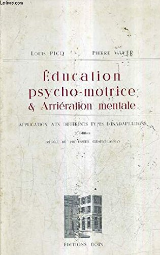 EDUCATION PSYCHO MOTRICE ET ARRIERATION MENTALE - APPLICATION AUX DIFFERENTS TYPES D'INADAPTATIONS / 3E EDITION.