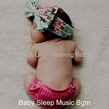 Dream Like - Relaxing Babies