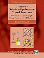 Symmetry Relationships Between Crystal Structures: Applications of Crystallographic Group Theory in Crystal Chemistry (Iucr Texts on Crystallography)