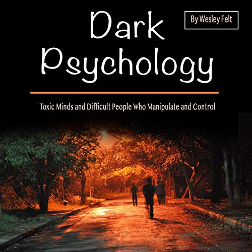 Dark Psychology: Toxic Minds and Difficult People Who Manipulate and Control cover art