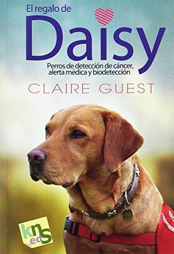 El regalo de Daisy. Perros de detección de cáncer, alerta médica y biodetección: 14,5x21 cm
