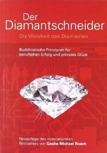 Der Diamantschneider: Die Weisheit des Diamanten. Buddhistische Prinzipien für beruflichen Erfolg und privates Glück von Roach. Geshe Michael (2011) Broschiert
