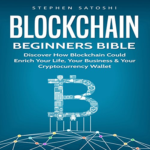 Blockchain: Beginners Bible     Discover How Blockchain Could Enrich Your Life, Your Business & Your Cryptocurrency Wallet              By:                                                                                                                                 Stephen Satoshi                               Narrated by:                                                                                                                                 Douglas Thornton                      Length: 1 hr and 24 mins     Not rated yet     Overall 0.0
