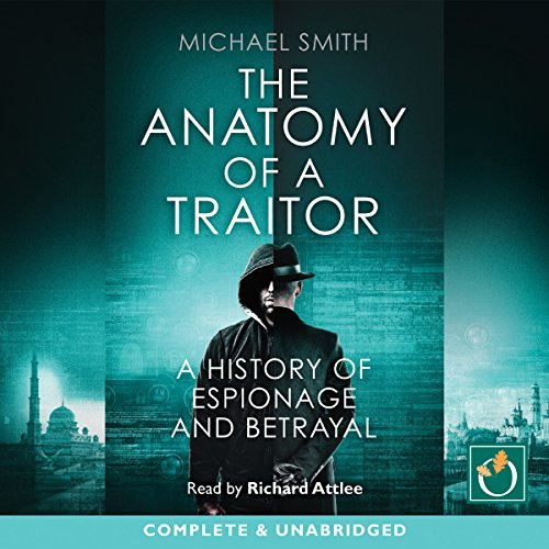 The Anatomy of a Traitor: A History of Espionage and Betrayal audiobook cover art