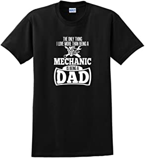 Only Thing Love More Than Being a Mechanic is a Dad T-Shirt