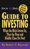 Rich Dad's Guide to Investing - What the Rich Invest in, That the Poor and Middle Class Do Not! - Business Plus - 01/05/2008