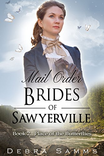 MAIL ORDER BRIDE: Place of The Butterflies - Clean Historical Western Romance (Sawyerville Mail Order Brides Series - Book 2) by [Debra Samms]