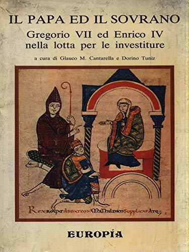 Il Papa e il sovrano. Gregorio VII ed Enrico IV nella lotta per le investiture